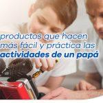 5 productos que hacen mas facil y practica las actividades de un papa